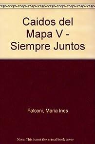 Caidos del Mapa V - Siempre Juntos par  Maria Ines Falconi