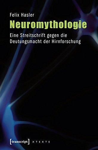 Neuromythologie: Eine Streitschrift gegen die Deutungsmacht der Hirnforschung: Eine Streitschrift gegen die Deutungsmacht der Hirnforschung (3., ... 2013) (X-Texte zu Kultur und Gesellschaft)