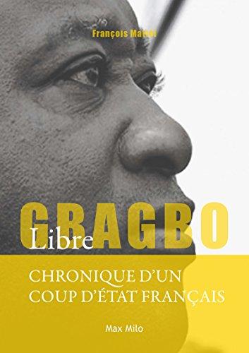 Gbagbo Libre - Chronique d'un coup d'état français par Francois Mattei