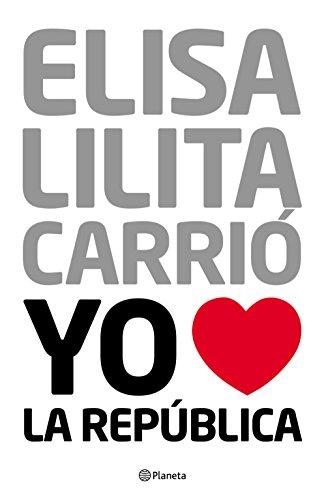 Yo amo a la república por Elisa Carrió