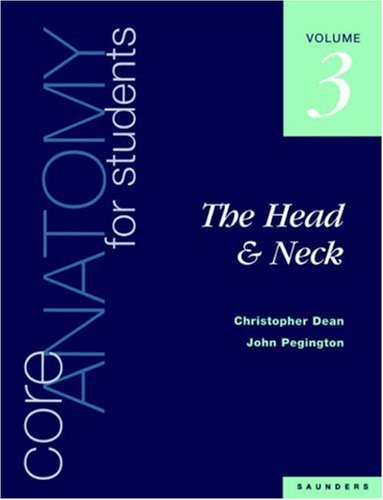 Core Anatomy for Students: Vol. 3: The Head & Neck: Head & Neck v. 3 by Dean, Christopher, Pegington, John (October 19, 1995) Paperback