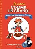 Je cuisine comme un grand !: 18 recettes faciles, adaptées aux enfants de 3 à 7 ans....