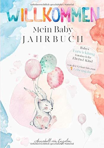 Babys Entwicklung - Fotobuch für Eltern und Kind - von der Geburt bis zum 1. Lebensjahr: Willkommen - Mein Baby-Jahrbuch