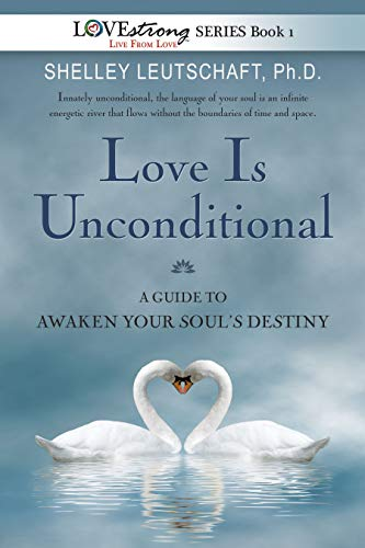 Love Is Unconditional : A Guide to Awaken Your Soul's Destiny (LOVEstrong Series  Book 1) (English Edition)