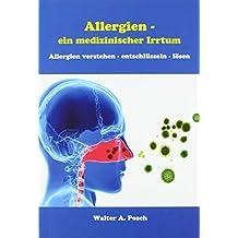 Allergien - ein medizinischer Irrtum: Allergien verstehen, entschlüsseln, lösen