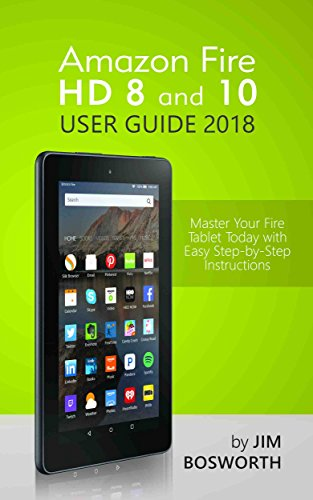 Amazon Fire HD 8 and 10 User Guide 2018: Master Your Fire Tablet ...