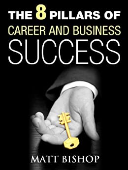 The 8 Pillars of Career and Business Success by [Bishop, Matt]