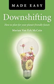 Downshifting Made Easy: How to plan for your planet-friendly future by [McCain, Marian Van Eyk]