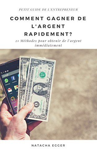 Petit Guide de l'Entrepreneur - COMMENT GAGNER DE L'ARGENT RAPIDEMENT?: 21 Méthodes pour obtenir de l'argent immédiatement