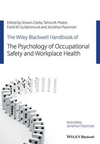 The Wiley-Blackwell Handbook of the Psychology of Occupational Safety and Workplace Health (Wiley-Blackwell Handbooks in Organizational Psychology)