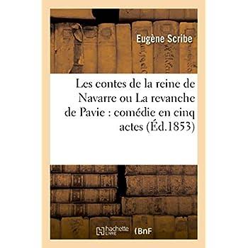Les contes de la reine de Navarre ou La revanche de Pavie : comédie en cinq actes