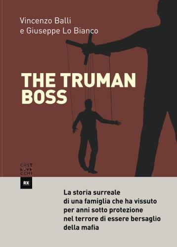 The Truman boss. La storia surreale di una famiglia che ha vissuto per anni sotto protezione nel terrore di essere bersaglio della mafia