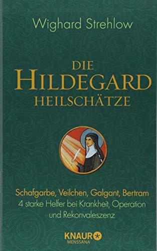 Die Hildegard-Heilschätze: Schafgarbe, Veilchen, Galgant, Bertram - 4 starke Helfer bei Krankheit, Operation und Rekonvaleszenz
