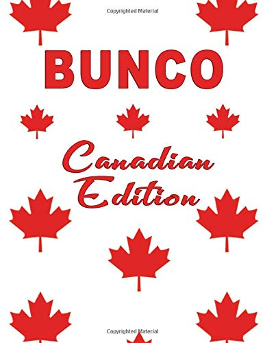 Bunco Canadian Edition: Blank form score sheet notebook for the popular card game Bunco. Four games per page score sheet with Canadian Theme.