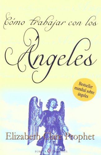 Cómo Trabajar Con Los Ángeles (Nueva Era (porcia)) por Elizabeth Clare Prophet