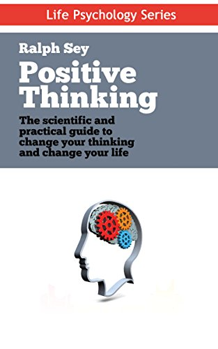free kindle book Positive Thinking: The scientific and practical guide to change your thinking and change your life: Discover the Power of Positive Thinking and Remove ... for Good (Life Psychology Series Book 4)