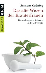 Das alte Wissen der Kräuterfrauen: mit Heike Schmidt-RögerDie wirksamsten Kräuter- und Heilrezepte