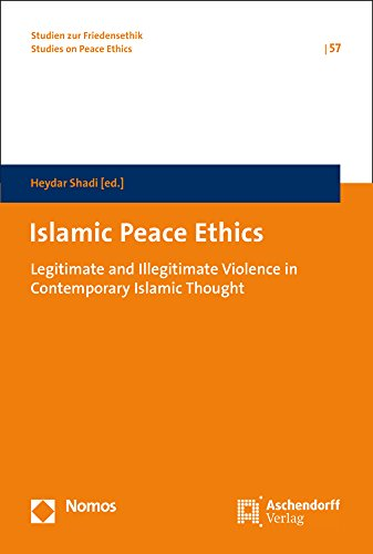 Islamic Peace Ethics: Legitimate and Illegitimate Violence in Contemporary Islamic Thought (Studien Zur Friedensethik / Studies on Peace Ethics, Band 57)