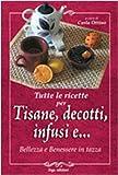 Tutte le ricette per tisane, infusi, decotti e Bellezza e benessere in tazza