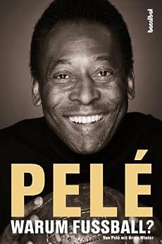 Pelé - Warum Fußball? von [Winter, Brian, Edson Arantes do Nascimento, Pelé]