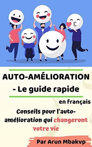Couverture du livre AUTO - AMÉLIORATION - Le guide rapide: Conseils pour l'auto-amélioration qui changeront votre vie