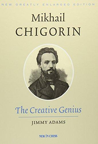 Mikhail Chigorin, the Creative Genius: New, Greatly