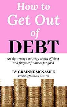 How to Get Out of Debt: An Eight-Stage Strategy to Pay Off Debt and Fix Your Finances For Good by [McNamee, Grainne]