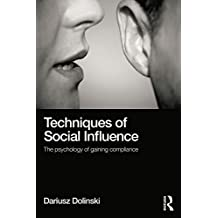 Techniques of Social Influence: The psychology of gaining compliance (English Edition)