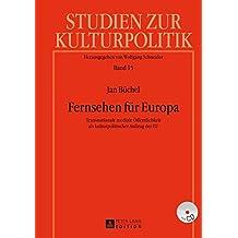 Fernsehen Fuer Europa: Transnationale Mediale Oeffentlichkeit ALS Kulturpolitischer Auftrag Der Eu (Studien Zur Kulturpolitik. Cultural Policy)