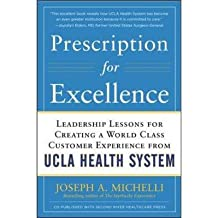 [(Prescription for Excellence: Leadership Lessons for Creating a World Class Customer Experience from UCLA Health System)] [Author: Joseph Michelli] published on (June, 2011)