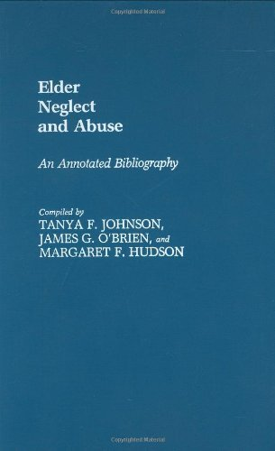 Elder Neglect and Abuse: An Annotated Bibliography (Bibliographies and Indexes in Gerontology)