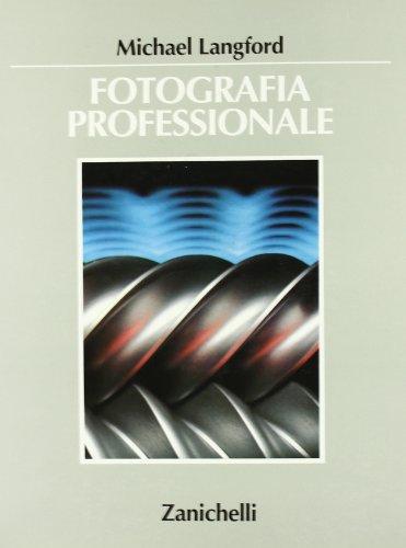 Fotografia professionale. Per gli Ist. D'arte