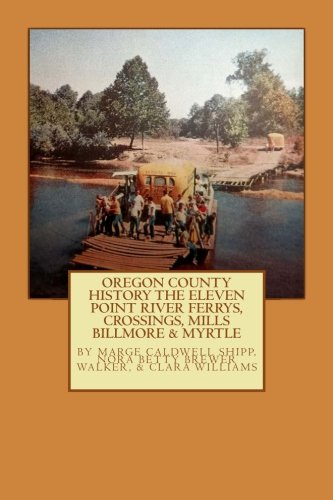oregon-county-history-the-eleven-point-river-ferrys-crossings-mills-billmo-volume-7