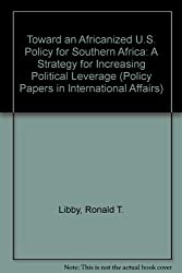 Toward an Africanized U.S. Policy for Southern Africa: A Strategy for Increasing Political Leverage (Policy Papers in International Affairs)