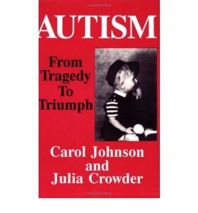 [(Autism: From Tragedy to Triumph)] [ By (author) Carol Johnson, By (author) Julia Crowder ] [April, 1994]