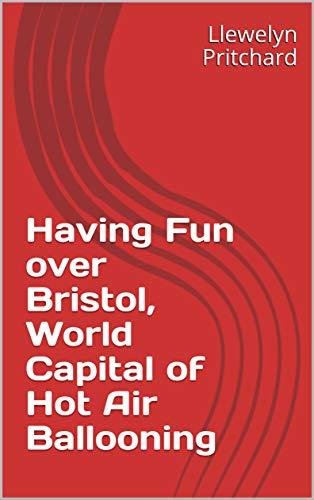 Having Fun over Bristol, World Capital of Hot Air Ballooning (Photo Albums Book 15) (English Edition) por Llewelyn Pritchard