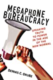 Megaphone Bureaucracy: Speaking Truth to Power in the Age of the New Normal