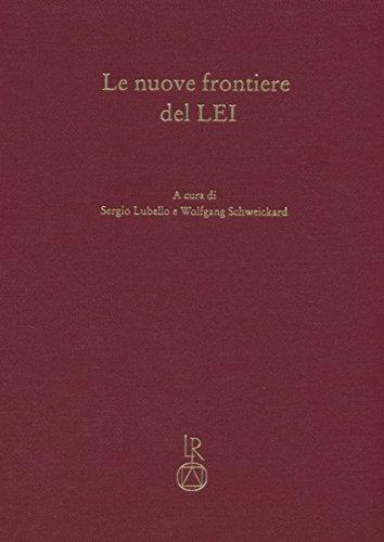 Le nuove frontiere del LEI: Miscellanae di studi in onore di Max Pfister in occasione del suo 80° compleanno (Lessico Etimologico Italiano)