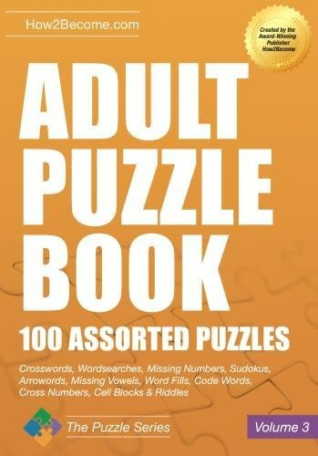 Adult Puzzle Book: 100 Assorted Puzzles - Volume 3: Crosswords, Word Searches, Missing Numbers, Sudokus, Arrowords, Missing Vowels, Word Fills, Code ... Cell Blocks & Riddles (Puzzle Series) por How2Become