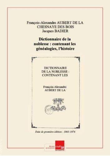 Dictionnaire de la noblesse : contenant les généalogies, l'histoire et la chronologie des familles nobles de France. Tome 10 / par de La Chenaye-Desbois et Badier [Edition de 1863-1876] par Collectif