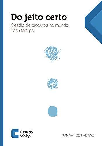 Do jeito certo: Gestão de produtos no mundo das startups (Portuguese Edition) por Rian van der Merwe