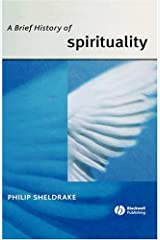 A Brief History of Spirituality (Wiley Blackwell Brief Histories of Religion Book 8) Kindle Edition