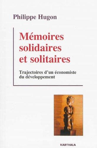 Mémoires solidaires et solitaires. Trajectoires d'un économiste du développement