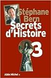 Secrets d'Histoire - Tome 3 de Stéphane Bern ( 3 octobre 2012 ) - ALBIN MICHEL (3 octobre 2012)