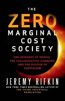 The Zero Marginal Cost Society: The Internet of Things, the Collaborative Commons, and the Eclipse of Capitalism par [Rifkin, Jeremy]