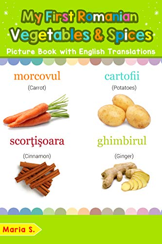 My First Romanian Vegetables & Spices Picture Book with English Translations: Bilingual Early Learning & Easy Teaching Romanian Books for Kids (Teach & ... words for Children 4) (English Edition)