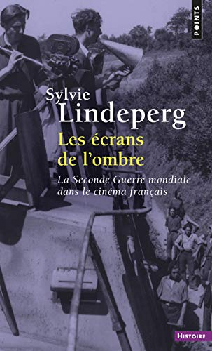 Les écrans de l'ombre. La Seconde Guerre mondiale dans le cinéma français (1944-1969)