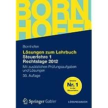 Lösungen zum Lehrbuch Steuerlehre 1 Rechtslage 2012: Mit Zusätzlichen Prüfungsaufgaben und Lösungen (Bornhofen Steuerlehre 1 LÖ) (German Edition)