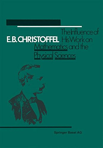 E.B. Christoffel: The Influence of His Work on Mathematics and the Physical Sciences (History of Mathematics)
