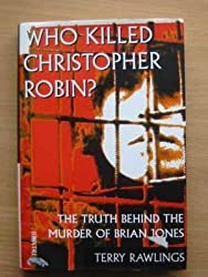 Who Killed Christopher Robin? The Truth Behind the Murder of Brian Jones by Terry Rawlings (1994-05-06)